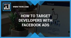 Target Developers with Facebook Ads